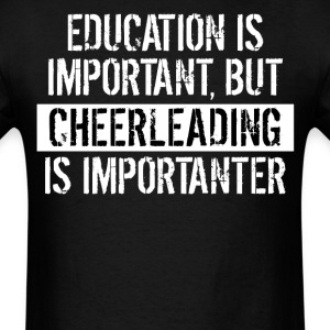 Cheerleading Is Importanter Funny Shirt - Men's T-Shirt