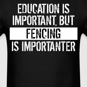 Fencing Is Importanter Funny Shirt - Men's T-Shirt