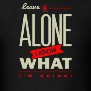 Leave me alone i know - Men's T-Shirt