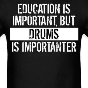 Drums Is Importanter Funny Shirt - Men's T-Shirt