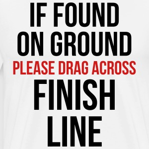 Drag Across Finish Line Funny Quote T-Shirts - Men's Premium T-Shirt