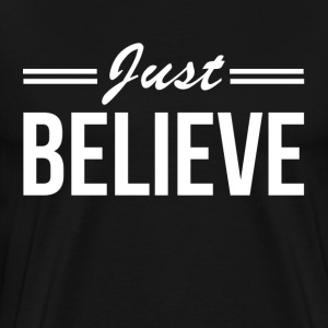 JUST BELIEVE T-Shirts - Men's Premium T-Shirt