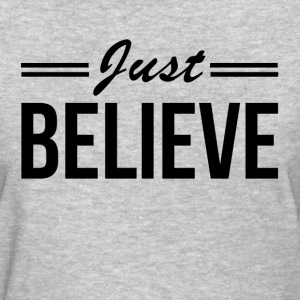 JUST BELIEVE T-Shirts - Women's T-Shirt