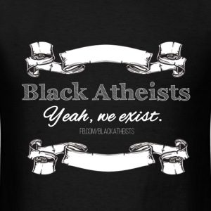 Black Atheists | Yeah, we exist. - Men's T-Shirt