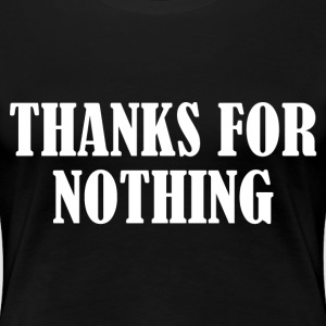 THANKS FOR NOTHING T-Shirts - Women's Premium T-Shirt
