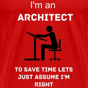 Architect always right - Men's Premium T-Shirt