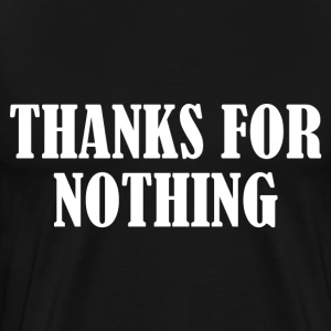 THANKS FOR NOTHING T-Shirts - Men's Premium T-Shirt