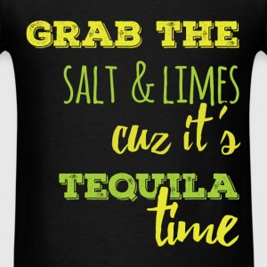Grab the salt and limes cuz it's tequila time - Men's T-Shirt