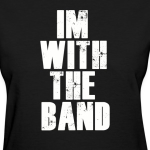 Im With The Band. T-Shirts - Women's T-Shirt