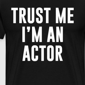 Trust Me I'm an Actor Movie TV Stage Star T-Shirt T-Shirts - Men's Premium T-Shirt