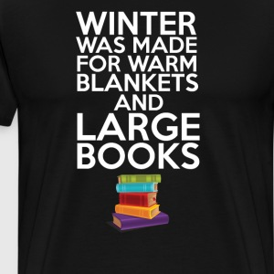 Winter Was Made for Warm Blankets and Large Books  T-Shirts - Men's Premium T-Shirt
