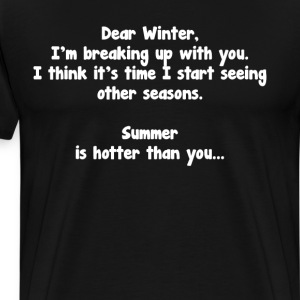 Dear Winter, I'm Breaking Up Summer T-Shirt T-Shirts - Men's Premium T-Shirt