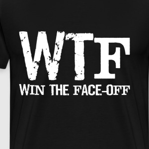 WTF Win the Face Off Hockey Sports Intense T-Shirt T-Shirts - Men's Premium T-Shirt