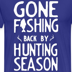 Gone Fishing. Back by hunting season T-Shirts - Men's Premium T-Shirt