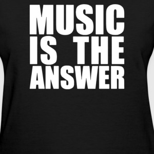 Music Is The Answer - Women's T-Shirt