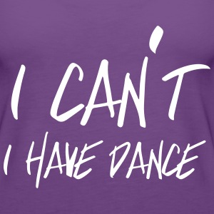 I can't. I have dance Tanks - Women's Premium Tank Top