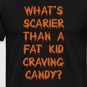 What's Scarier Than a Fat Kid Craving Candy Shirt T-Shirts - Men's Premium T-Shirt