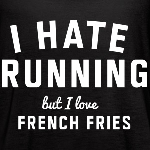 I hate running but I love french fries Tanks - Women's Flowy Tank Top by Bella