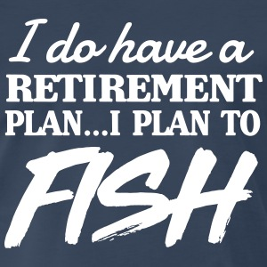 I do have a retirement plan. Plan to fish T-Shirts - Men's Premium T-Shirt
