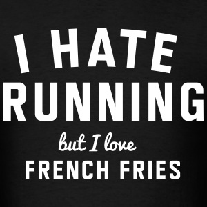 I hate running but I love french fries T-Shirts - Men's T-Shirt