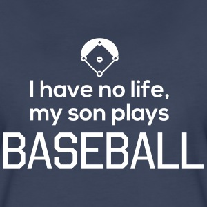 I have no life, my son plays baseball T-Shirts - Women's Premium T-Shirt