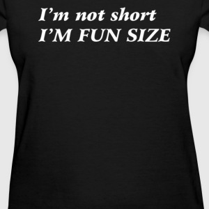 I'M Not Short Im Fun Size - Women's T-Shirt