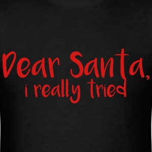 Dear santa I really tried - Men's T-Shirt