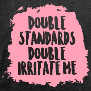 Double standards double irritate me - Women's Roll Cuff T-Shirt