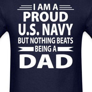 Proud U.S. Navy But Nothing Beats Being A Dad - Men's T-Shirt