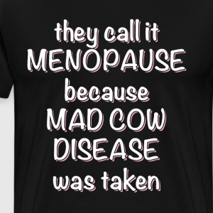 They Call It Menopause Mad Cow Disease was Taken  T-Shirts - Men's Premium T-Shirt