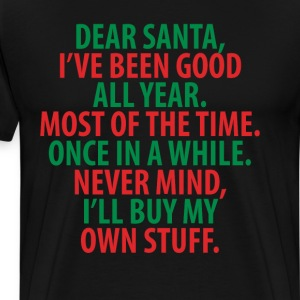Santa, I've Been Good All Year Holiday Christmas T-Shirts - Men's Premium T-Shirt