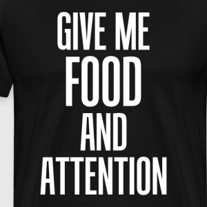 Give Me Food and Attention Eating Funny T-Shirt T-Shirts - Men's Premium T-Shirt