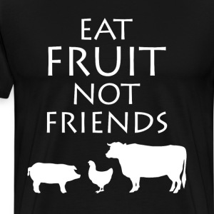 Eat Fruit Not Friends Vegetarian Vegan T-Shirt T-Shirts - Men's Premium T-Shirt