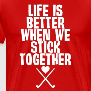 Life is Better When We Stick Together T-Shirt T-Shirts - Men's Premium T-Shirt
