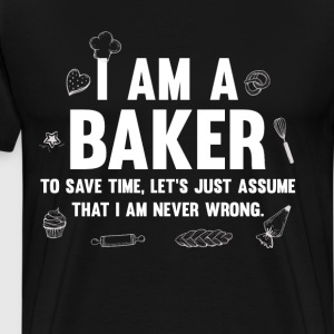I'm a Baker. Let's Assume I'm Never Wrong T-Shirt T-Shirts - Men's Premium T-Shirt