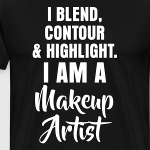 Blend, Contour, Highlight I Am Makeup Artist Tee T-Shirts - Men's Premium T-Shirt