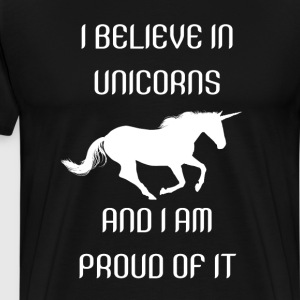 Believe in Unicorns and Proud of It Fantasy TShirt T-Shirts - Men's Premium T-Shirt