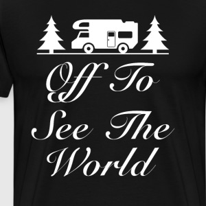 Off to See the World Traveling RVing T-Shirt T-Shirts - Men's Premium T-Shirt