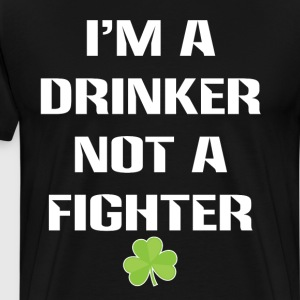 I'm Drinker Not Fighter St. Patrick's Day T-Shirt T-Shirts - Men's Premium T-Shirt