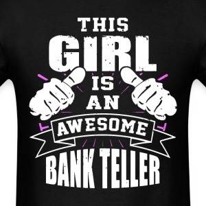 This Girl Is An Awesome Bank Teller Funny - Men's T-Shirt