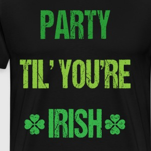 Party Til You're Irish St. Patrick's Day T-Shirt T-Shirts - Men's Premium T-Shirt