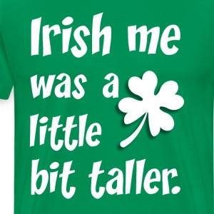 Irish Me Was a Little Bit Taller Leprechaun TShirt T-Shirts - Men's Premium T-Shirt