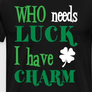 Who Needs Luck I Have Charm Irish Pride T-Shirt T-Shirts - Men's Premium T-Shirt