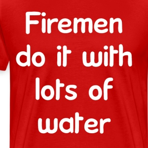 Firemen Do It With Lots of Water Firefighting Tee T-Shirts - Men's Premium T-Shirt
