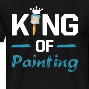 King of Painting Paint Contractor Artist T-Shirt T-Shirts - Men's Premium T-Shirt