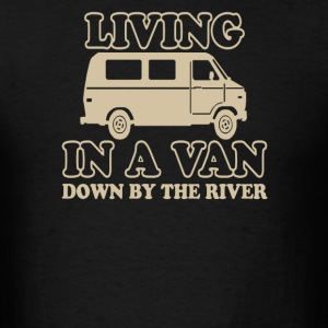 Living In A Van Down By The River - Men's T-Shirt