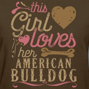 This Girl Loves Her American Bulldog T-Shirts - Women's T-Shirt