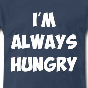 I'm Always Hungry Eating Food Lover Funny T-Shirt T-Shirts - Men's Premium T-Shirt