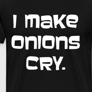 I Make Onions Cry Cook Chef Kitchen Pun T-Shirt T-Shirts - Men's Premium T-Shirt