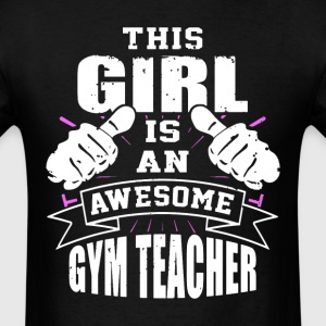This Girl Is An Awesome Gym Teacher Funny - Men's T-Shirt